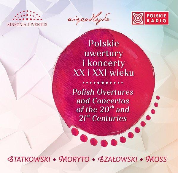 Polskie uwertury i koncerty XX i XXI wieku [nowa płyta Sinfonii Iuventus i Tomasza Strahla]